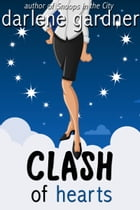 Clash of Hearts (A Romantic Comedy) by Darlene Gardner