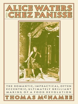 Book Alice Waters and Chez Panisse by Thomas McNamee