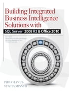 Building Integrated Business Intelligence Solutions with SQL Server 2008 R2 & Office 2010 by Philo Janus,Stacia Misner