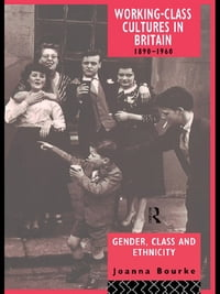 Working Class Cultures in Britain, 1890-1960: Gender, Class and Ethnicity
