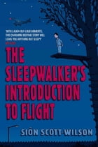 The Sleepwalker's Introduction to Flight by Sion Scott-Wilson