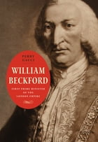 William Beckford: First Prime Minister of the London Empire by Perry Gauci
