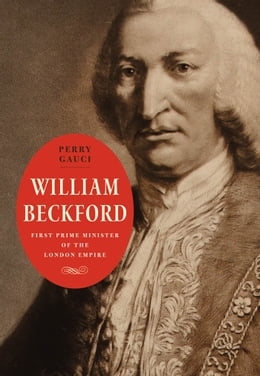Book William Beckford: First Prime Minister of the London Empire by Perry Gauci