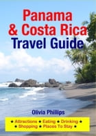 Panama & Costa Rica Travel Guide: Attractions, Eating, Drinking, Shopping & Places To Stay by Olivia Phillips