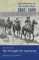 Eyewitnesses to the Indian Wars, 1865-1890: Vol.1, The Struggle for Apacheria by Peter Cozzens