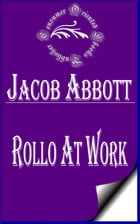 Rollo at Work (Illustrated): The Way to Be Industrious by Jacob Abbott