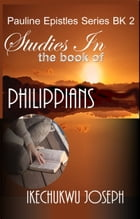Studies in the Book of Philippians by Ikechukwu Joseph
