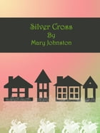Silver Cross by Mary Johnston