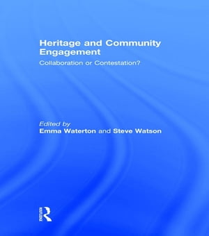 Heritage and Community Engagement Collaboration or Contestation?