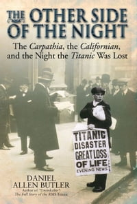 Other Side Of Night The Carpathia, The Californian And The Night The Titanic Was Lost: The…