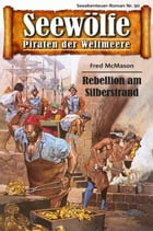 Seewölfe - Piraten der Weltmeere 90: Rebellion am Silberstrand by Fred McMason