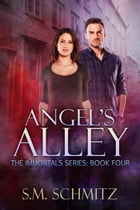 Angel's Alley: The Immortals Series, #4 by S. M. Schmitz