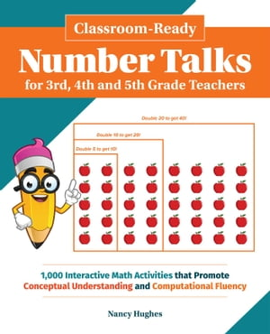 Classroom-Ready Number Talks for Third, Fourth and Fifth Grade Teachers: 1000 Interactive Math Activities that Promote Conceptual Understanding and Computational Fluency by Nancy Hughes