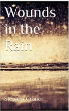 Wounds in the Rain by Stephen Crane
