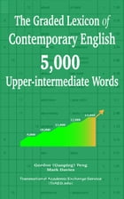 The Graded Lexicon of Contemporary English: 4,000 Upper-intermediate Words by Gordon (Guoping) Feng
