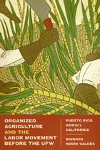 Organized Agriculture and the Labor Movement before the UFW: Puerto Rico, Hawai'i, California