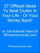 27 Offbeat Ideas To Beat Clutter In Your Life - Or Your Money Back! by Editorial Team Of MPowerUniversity.com