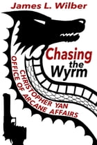 Chasing the Wyrm: Christopher Yan, Office of Arcane Affairs by James L. Wilber