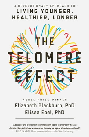 The Telomere Effect A Revolutionary Approach to Living Younger,  Healthier,  Longer