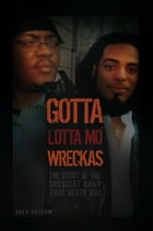 Gotta Lotta Mo' Wreckas: The story of the greatest band that never was by Cola Outlaw
