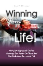 Winning Your Struggles In Life!: Your Self-Help Guide On Goal Planning, Your Power Of Choice And How To Achieve Success In Life by Gina T. Stevenson