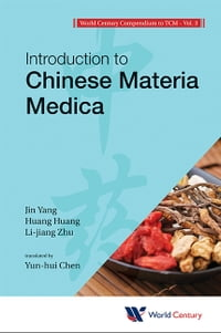 World Century Compendium to TCM: Volume 3: Introduction to Chinese Materia Medica