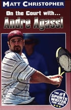 Andre Agassi: On the Court with... by Matt Christopher
