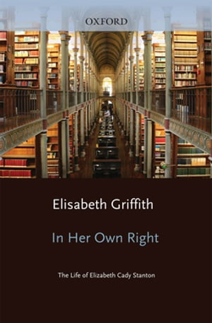 In Her Own Right The Life of Elizabeth Cady Stanton
