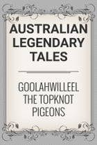 Goolahwilleel the Topknot Pigeons by Australian Legendary Tales