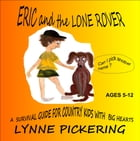 Eric and the Lone Rover: The survival guide for country kids with big hearts. by Lynne Pickering