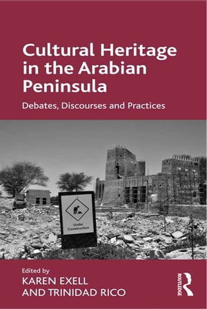 Cultural Heritage in the Arabian Peninsula Debates,  Discourses and Practices