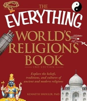 The Everything World's Religions Book: Explore the beliefs,  traditions,  and cultures of ancient and modern religions Explore the beliefs,  traditions,