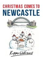 Christmas Comes to Newcastle by Kipper Williams