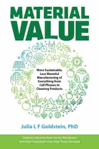 Material Value: More Sustainable, Less Wasteful Manufacturing of Everything from Cell Phones to Cleaning Products