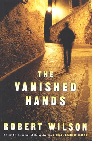 The Vanished Hands: A Novel by Robert Wilson