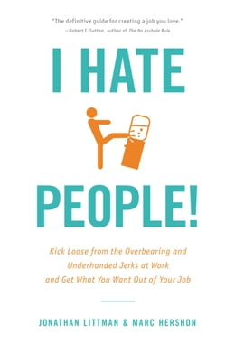 Book I Hate People!: Kick Loose from the Overbearing and Underhanded Jerks at Work and Get What You Want… by Jonathan Littman