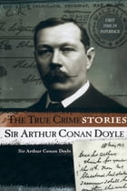 The True Crime Files (Illustrated) by Sir Arthur Conan Doyle