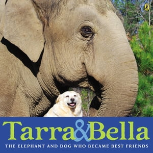 Tarra & Bella: The Elephant and Dog Who Became Best Friends by Carol Buckley