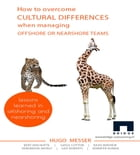 How to Overcome Cultural Differences When Managing Offshore or Nearshore Teams by Messer Hugo