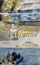Seven Years to Justice by richard crowley