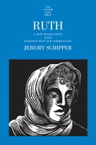 Ruth: A New Translation with Introduction and Commentary by Jeremy Schipper
