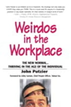 Weirdos in the Workplace: The New Normal--Thriving in the Age of the Individual: The New Normal--Thriving in the Age of the Individual by John Putzier