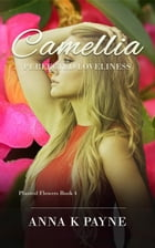 Camellia: Planted Flowers Series, #4 by Anna K Payne