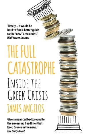 The Full Catastrophe Inside the Greek Crisis