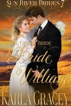 Mail Order Bride - A Bride for William: Sun River Brides, #7 by Karla Gracey