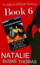 Future Beyond: The Serena Wilcox Time Travel Trilogy Book 3 by Natalie Buske Thomas