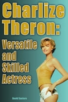Charlize Theron: Versatile and Skilled Actress by David Santoro