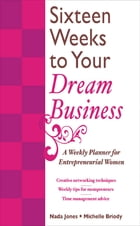 16 Weeks to Your Dream Business: A Weekly Planner for Entrepreneurial Women: A Weekly Planner for Entrepreneurial Women by Nada Jones