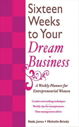 Book 16 Weeks to Your Dream Business: A Weekly Planner for Entrepreneurial Women: A Weekly Planner for… by Nada Jones