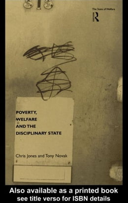 Book Poverty, Welfare and the Disciplinary State by Jones, Chris